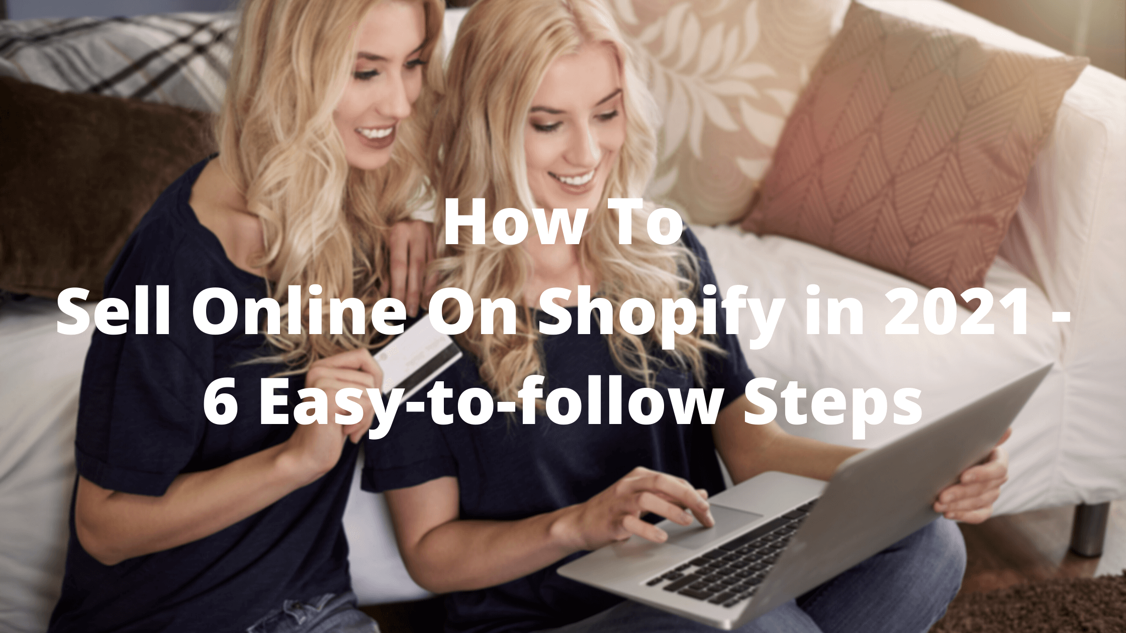 How To Sell Online On Shopify in 2021 | 6 Easy-to-follow Steps